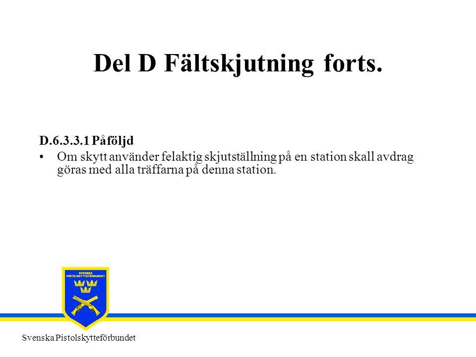 Svenska Pistolskytteförbundet Del D Fältskjutning forts. D.6.3.3.1 Påföljd •Om skytt använder felaktig skjutställning på en station skall avdrag göras