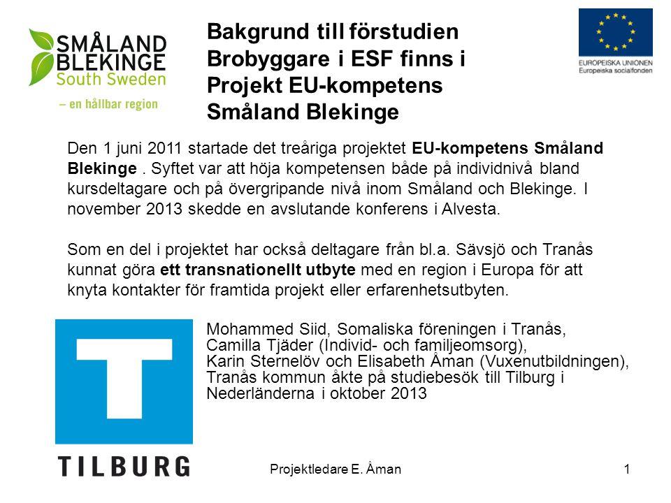 Projekt Brobyggare –ett arbetsnamn Tranås tema för ett transnationellt besök kallades Brobyggare och gällde samverkan mellan somalier och deras intresseförening samt kommunen i möte med olika förvaltnings- områden och kommunala bolag.