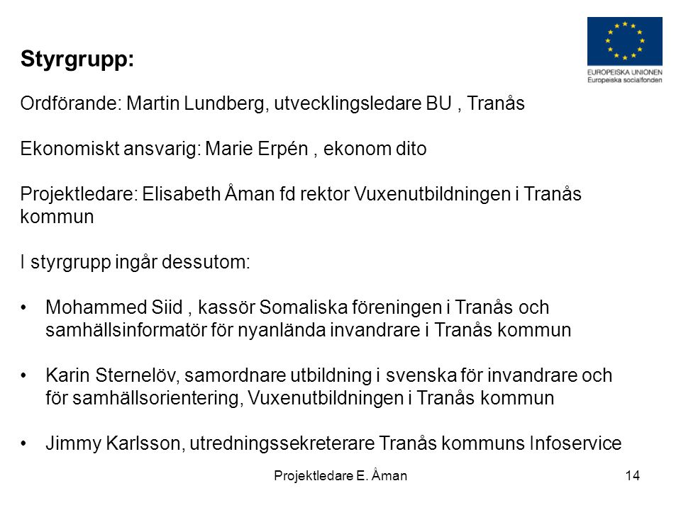 Ordförande: Martin Lundberg, utvecklingsledare BU, Tranås Ekonomiskt ansvarig: Marie Erpén, ekonom dito Projektledare: Elisabeth Åman fd rektor Vuxenu