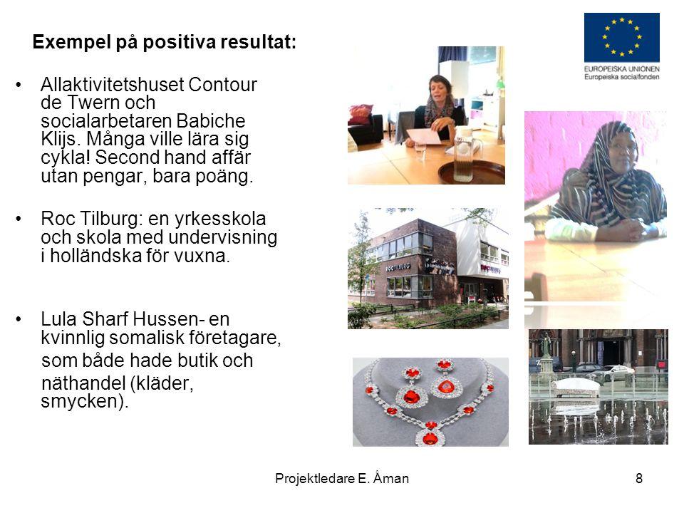 Exempel på positiva resultat: •Allaktivitetshuset Contour de Twern och socialarbetaren Babiche Klijs.