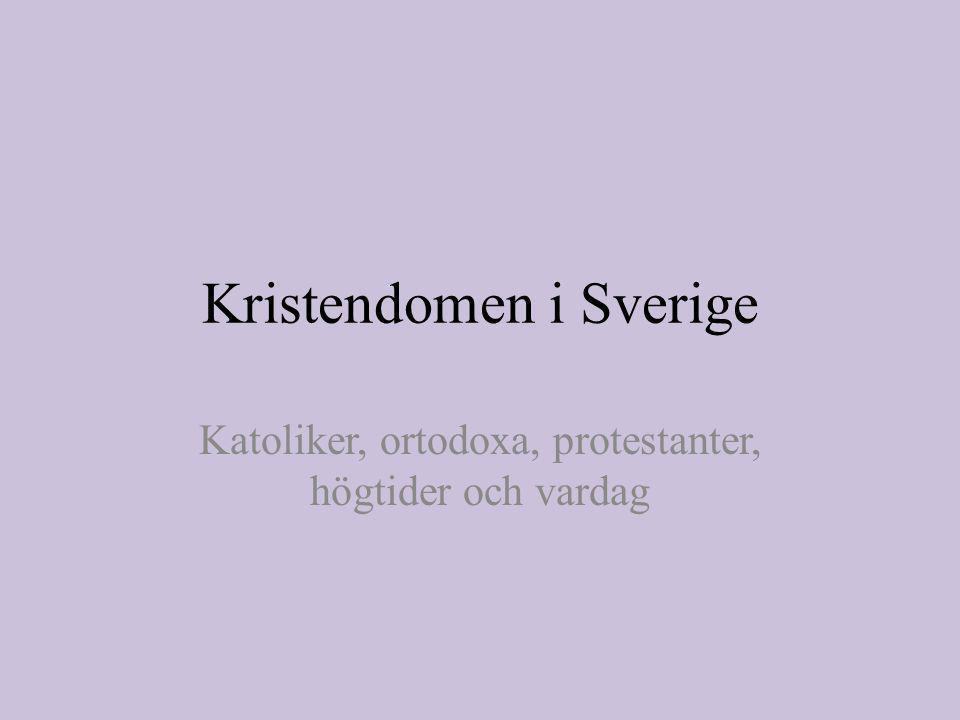Kristendomen i Sverige Katoliker, ortodoxa, protestanter, högtider och vardag