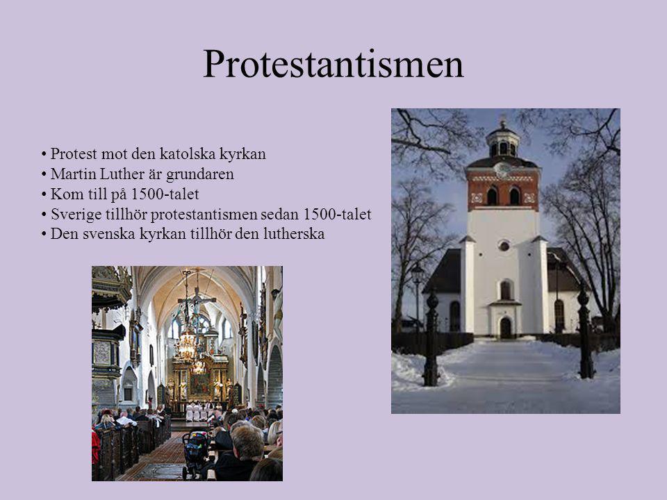 Protestantismen • Protest mot den katolska kyrkan • Martin Luther är grundaren • Kom till på 1500-talet • Sverige tillhör protestantismen sedan 1500-talet • Den svenska kyrkan tillhör den lutherska
