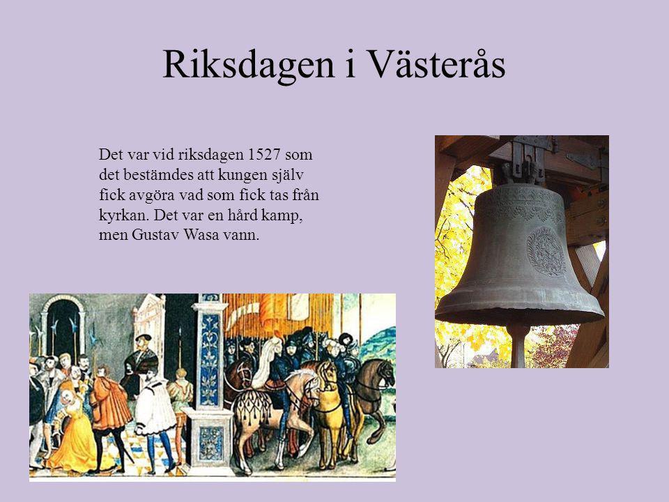 Riksdagen i Västerås Det var vid riksdagen 1527 som det bestämdes att kungen själv fick avgöra vad som fick tas från kyrkan.