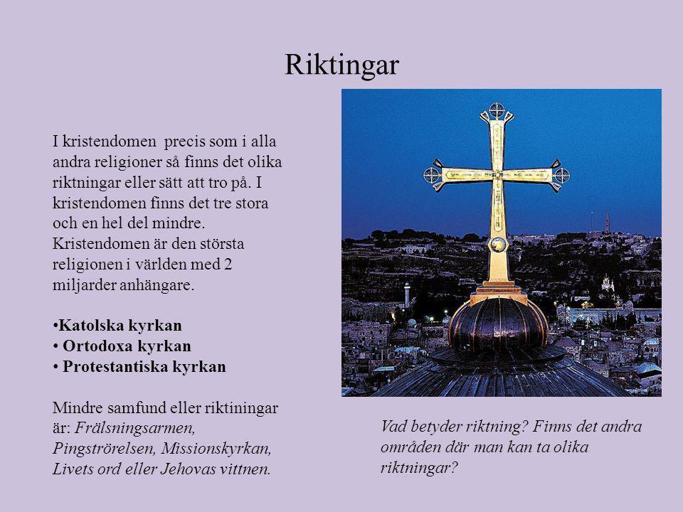 Riktingar I kristendomen precis som i alla andra religioner så finns det olika riktningar eller sätt att tro på.