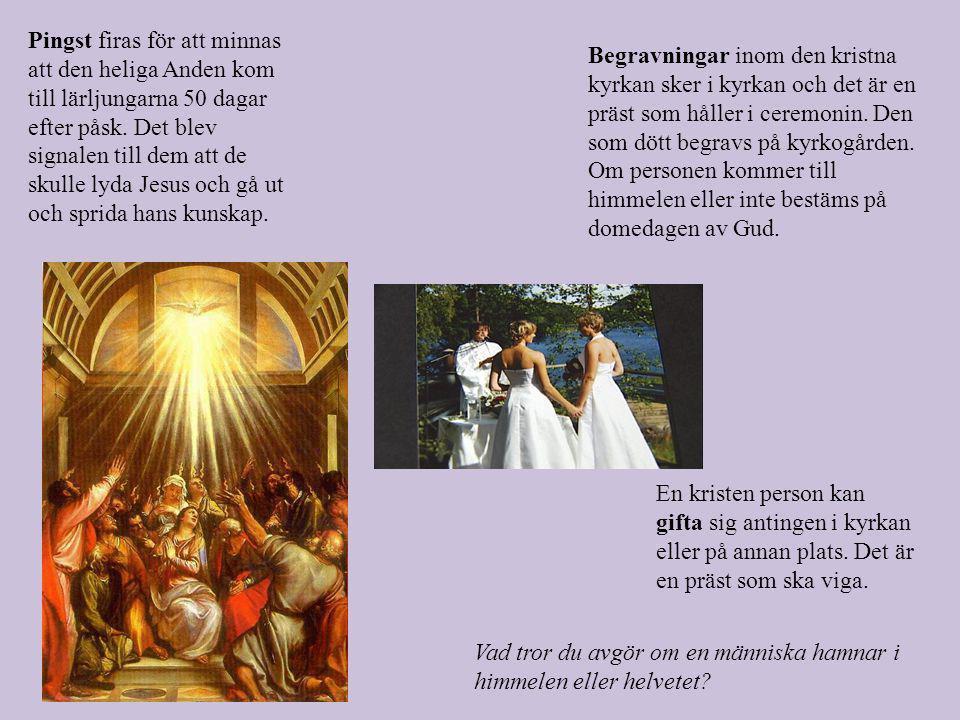 Pingst firas för att minnas att den heliga Anden kom till lärljungarna 50 dagar efter påsk.