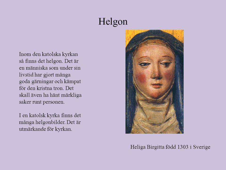 Helgon Inom den katolska kyrkan så finns det helgon.