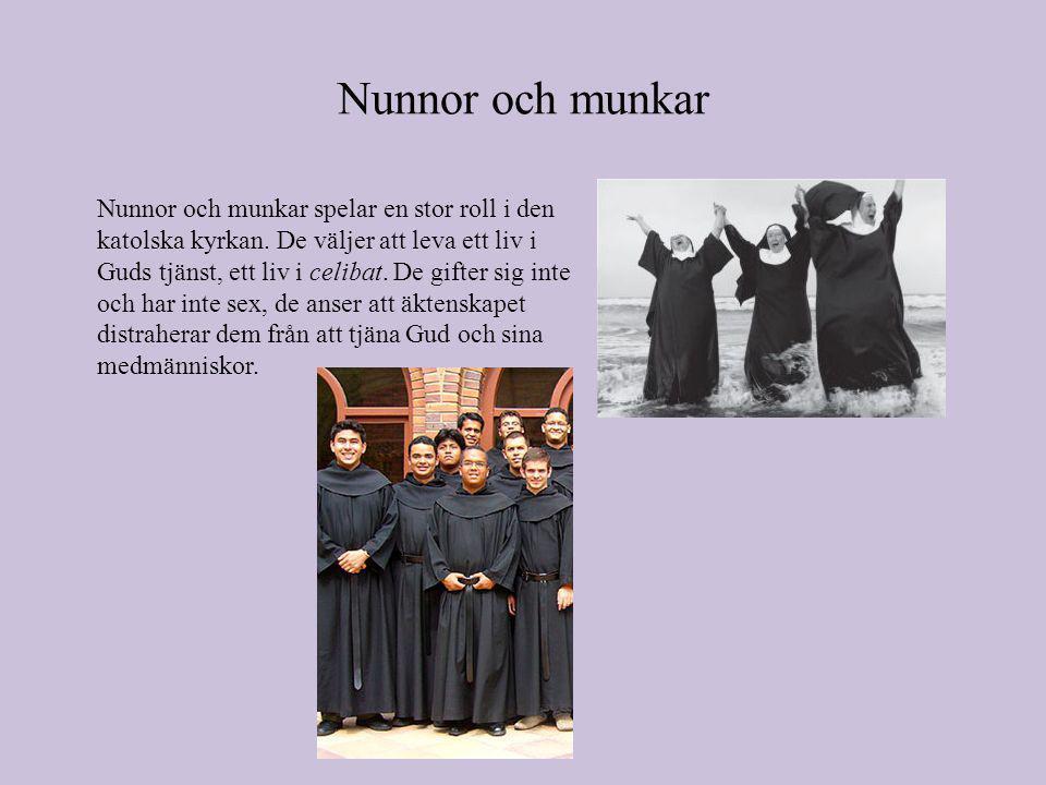 Nunnor och munkar Nunnor och munkar spelar en stor roll i den katolska kyrkan.