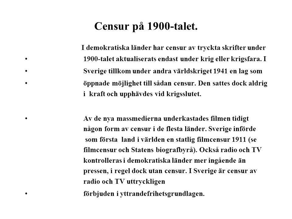 Censur på 1900-talet. I demokratiska länder har censur av tryckta skrifter under • 1900-talet aktualiserats endast under krig eller krigsfara. I • Sve