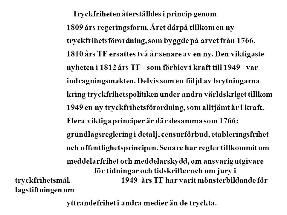 Tryckfriheten återställdes i princip genom 1809 års regeringsform. Året därpå tillkom en ny tryckfrihetsförordning, som byggde på arvet från 1766. 181