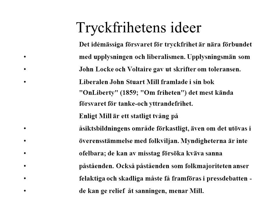 Tryckfrihetens ideer Det idémässiga försvaret för tryckfrihet är nära förbundet • med upplysningen och liberalismen. Upplysningsmän som • John Locke o