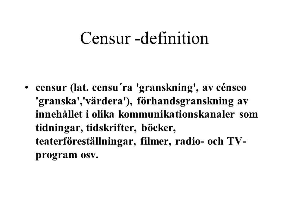 Censur -definition •censur (lat. censu´ra 'granskning', av cénseo 'granska','värdera'), förhandsgranskning av innehållet i olika kommunikationskanaler