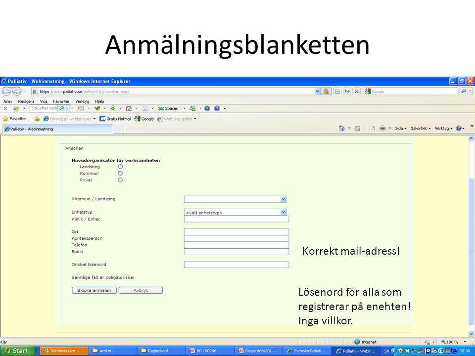 Anmälningsblanketten www.palliativ.se Korrekt mail-adress! Lösenord för alla som registrerar på enehten! Inga villkor.