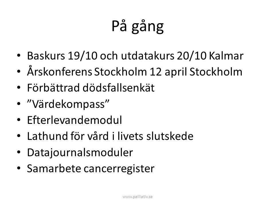 """På gång • Baskurs 19/10 och utdatakurs 20/10 Kalmar • Årskonferens Stockholm 12 april Stockholm • Förbättrad dödsfallsenkät • """"Värdekompass"""" • Efterle"""