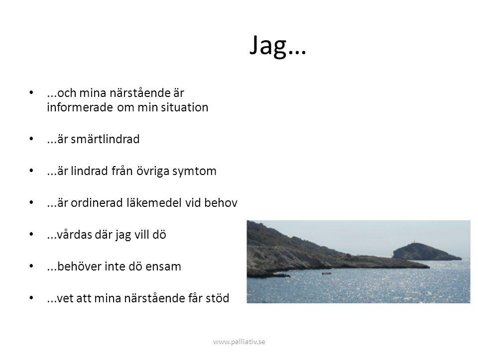 www.palliativ.se Jag… •...och mina närstående är informerade om min situation •...är smärtlindrad •...är lindrad från övriga symtom •...är ordinerad l