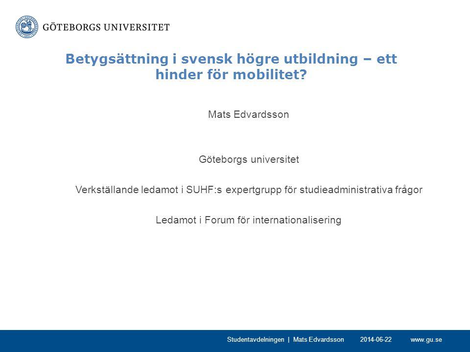www.gu.se Betygsättning i svensk högre utbildning – ett hinder för mobilitet? Mats Edvardsson Göteborgs universitet Verkställande ledamot i SUHF:s exp