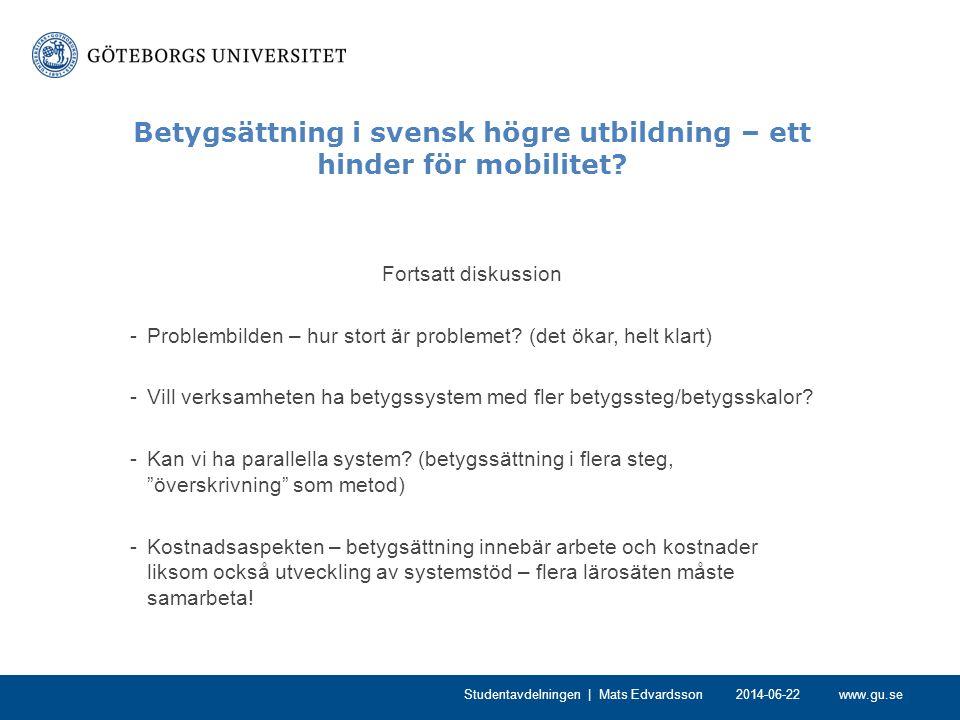 www.gu.se Betygsättning i svensk högre utbildning – ett hinder för mobilitet? Fortsatt diskussion -Problembilden – hur stort är problemet? (det ökar,