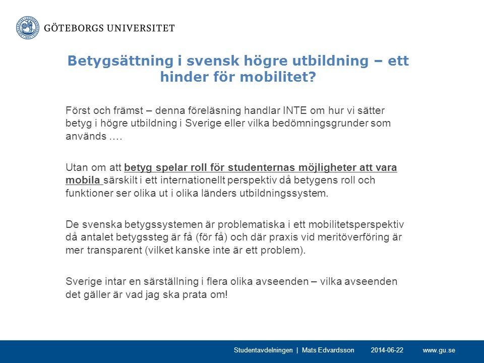 www.gu.se Betygsättning i svensk högre utbildning – ett hinder för mobilitet? Först och främst – denna föreläsning handlar INTE om hur vi sätter betyg