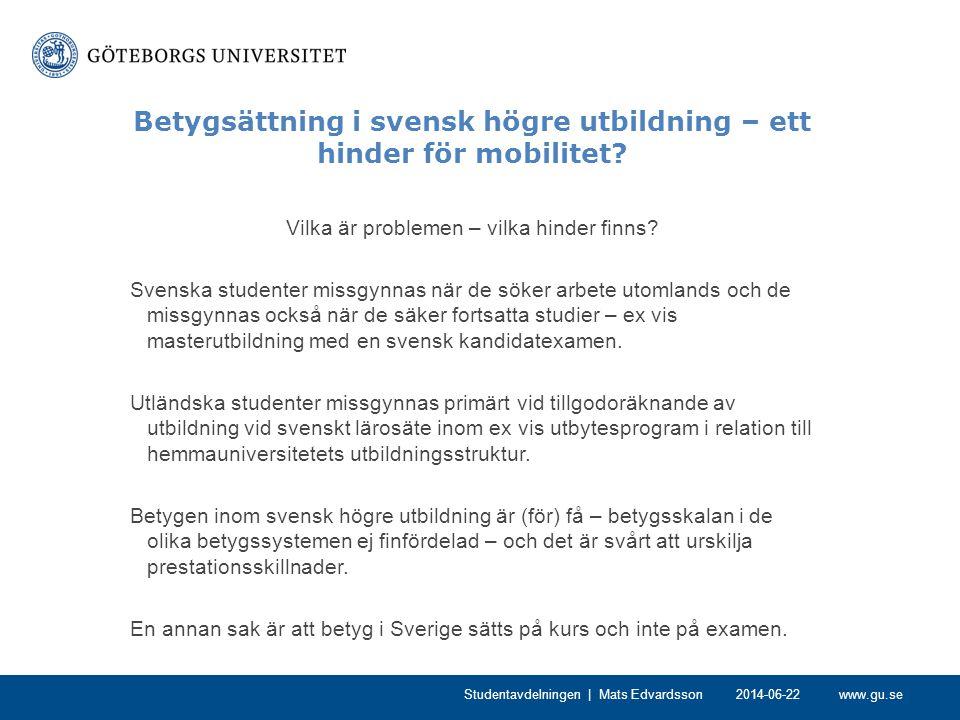 www.gu.se Betygsättning i svensk högre utbildning – ett hinder för mobilitet? Vilka är problemen – vilka hinder finns? Svenska studenter missgynnas nä