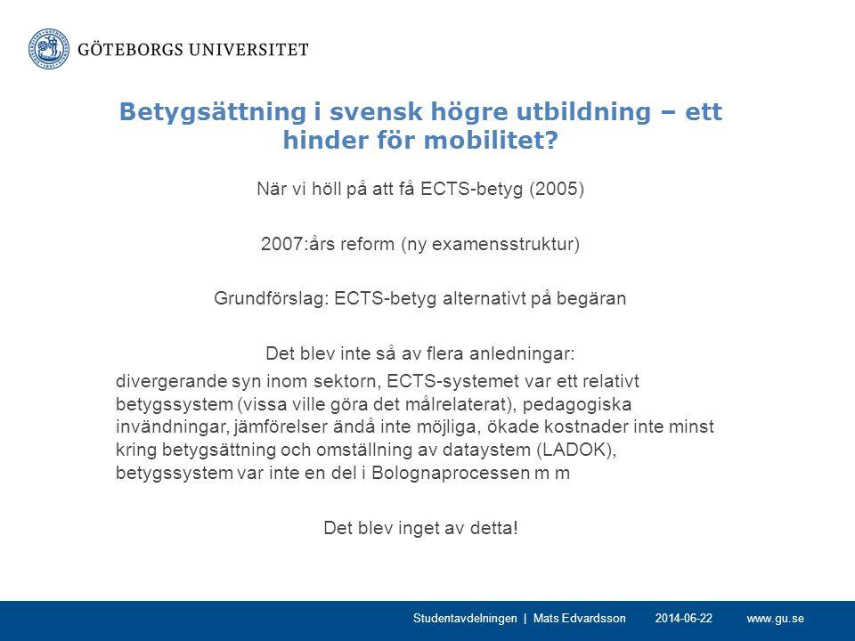 www.gu.se Betygsättning i svensk högre utbildning – ett hinder för mobilitet? När vi höll på att få ECTS-betyg (2005) 2007:års reform (ny examensstruk