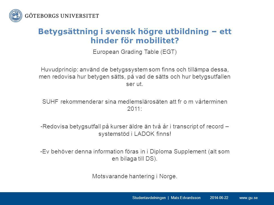 www.gu.se Betygsättning i svensk högre utbildning – ett hinder för mobilitet? European Grading Table (EGT) Huvudprincip: använd de betygssystem som fi