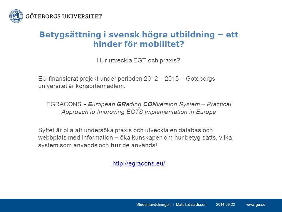 www.gu.se Betygsättning i svensk högre utbildning – ett hinder för mobilitet? Hur utveckla EGT och praxis? EU-finansierat projekt under perioden 2012