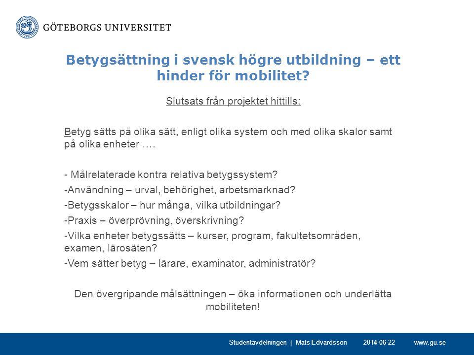 www.gu.se Betygsättning i svensk högre utbildning – ett hinder för mobilitet? Slutsats från projektet hittills: Betyg sätts på olika sätt, enligt olik
