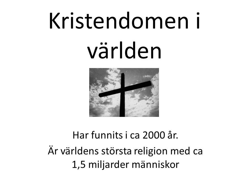 Kristendomen i världen Har funnits i ca 2000 år. Är världens största religion med ca 1,5 miljarder människor