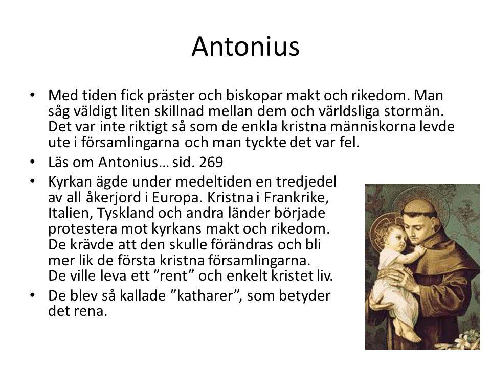 Antonius • Med tiden fick präster och biskopar makt och rikedom. Man såg väldigt liten skillnad mellan dem och världsliga stormän. Det var inte riktig