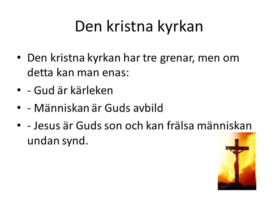 Den kristna kyrkan • Den kristna kyrkan har tre grenar, men om detta kan man enas: • - Gud är kärleken • - Människan är Guds avbild • - Jesus är Guds