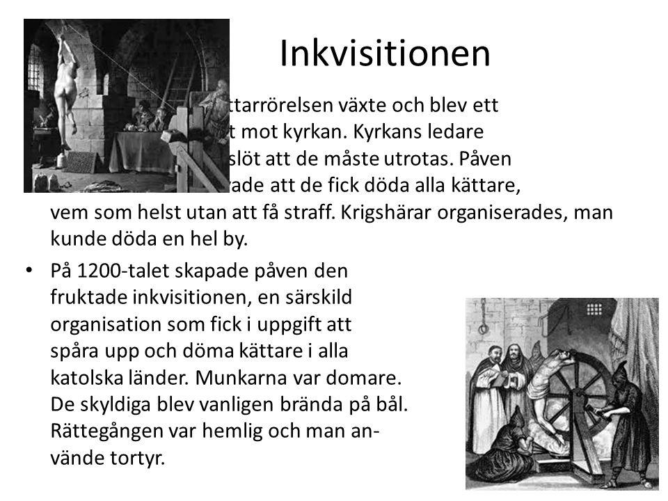 Inkvisitionen • Kättarrörelsen växte och blev ett hot mot kyrkan. Kyrkans ledare beslöt att de måste utrotas. Påven lovade att de fick döda alla kätta