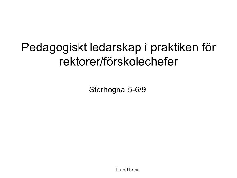 Lars Thorin Pedagogiskt ledarskap i praktiken för rektorer/förskolechefer Storhogna 5-6/9
