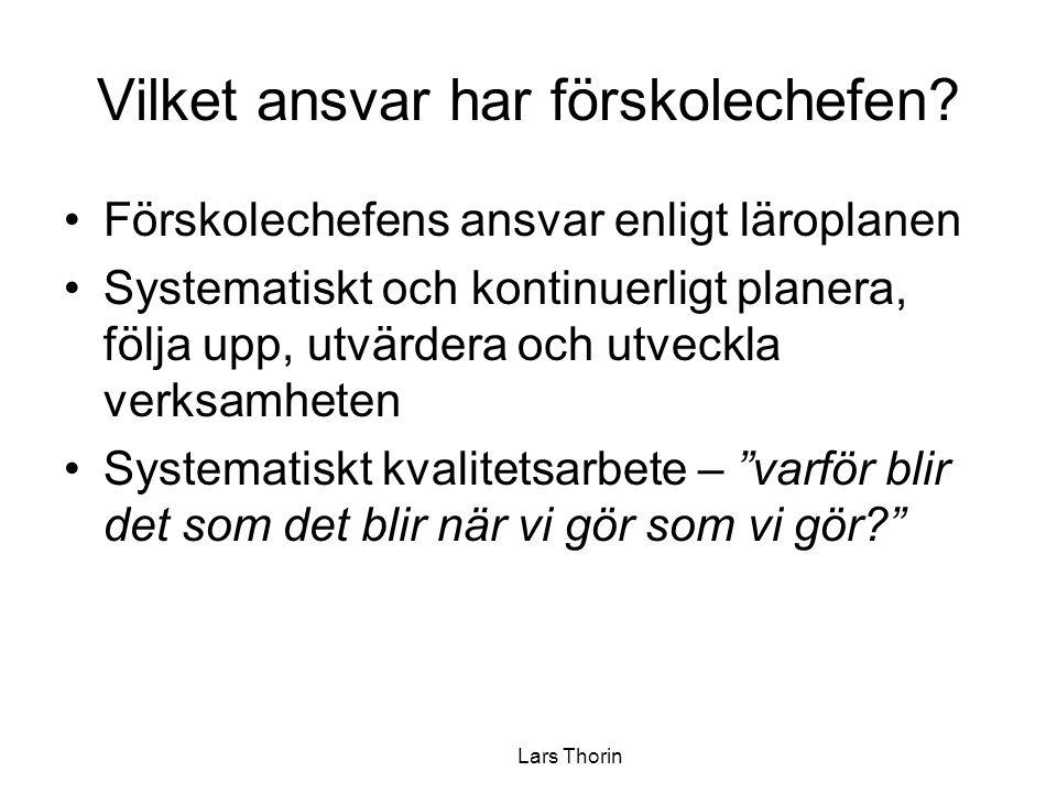 Lars Thorin Vilket ansvar har förskolechefen? •Förskolechefens ansvar enligt läroplanen •Systematiskt och kontinuerligt planera, följa upp, utvärdera