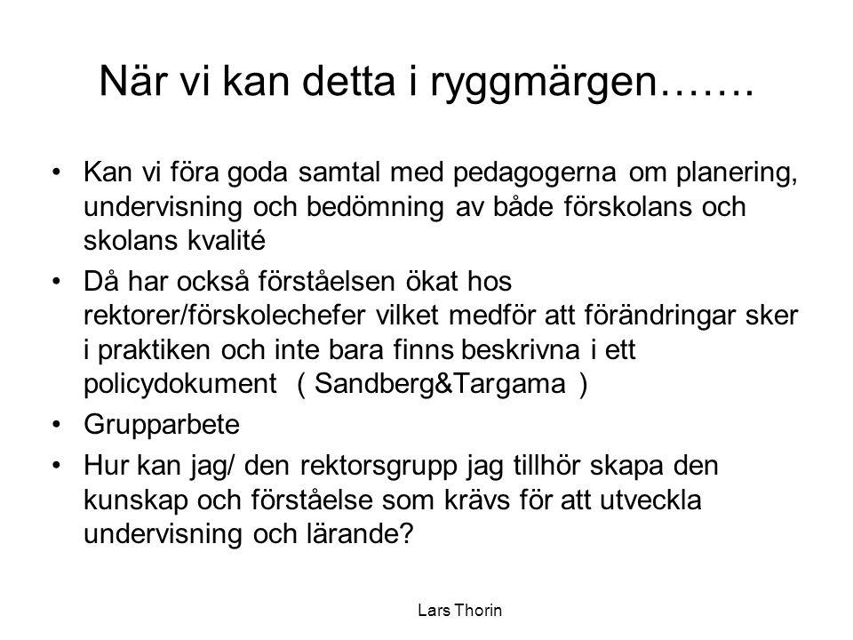 Lars Thorin När vi kan detta i ryggmärgen……. •Kan vi föra goda samtal med pedagogerna om planering, undervisning och bedömning av både förskolans och