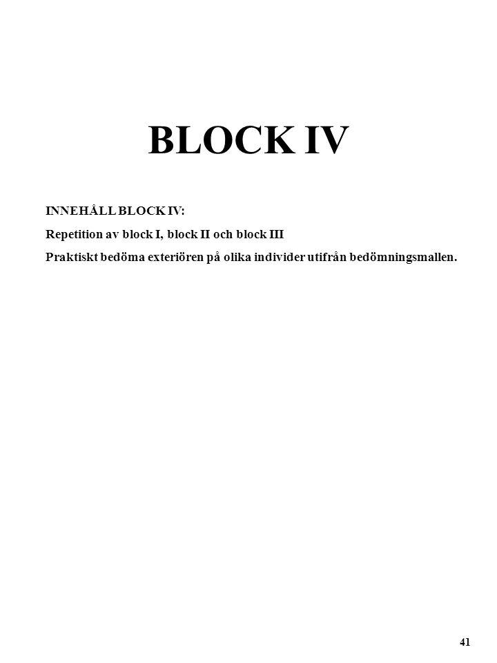BLOCK IV INNEHÅLL BLOCK IV: Repetition av block I, block II och block III Praktiskt bedöma exteriören på olika individer utifrån bedömningsmallen. 41