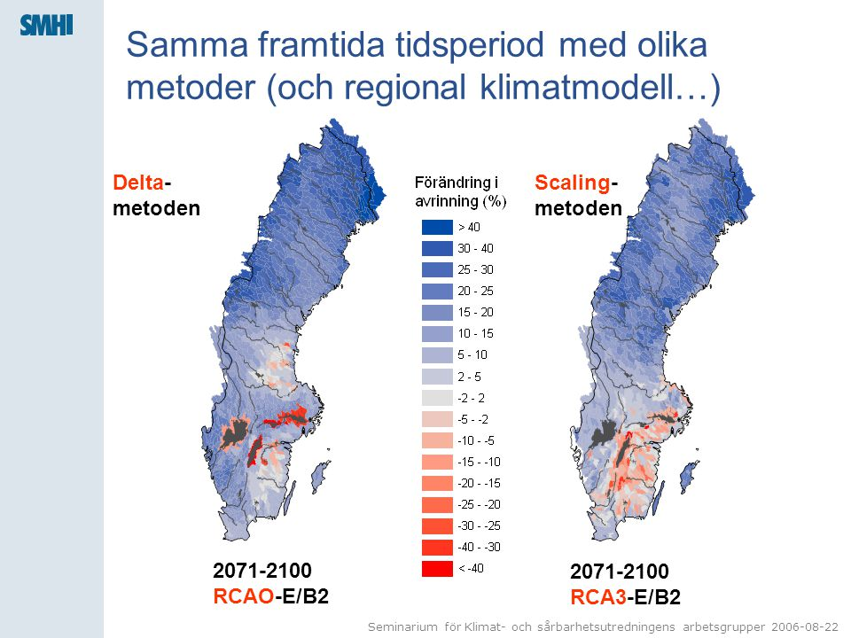Seminarium för Klimat- och sårbarhetsutredningens arbetsgrupper 2006-08-22 Samma framtida tidsperiod med olika metoder (och regional klimatmodell…) 2071-2100 RCAO-E/B2 2071-2100 RCA3-E/B2 Delta- metoden Scaling- metoden