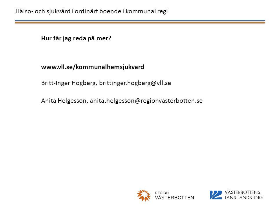 Hälso- och sjukvård i ordinärt boende i kommunal regi Hur får jag reda på mer? www.vll.se/kommunalhemsjukvard Britt-Inger Högberg, brittinger.hogberg@