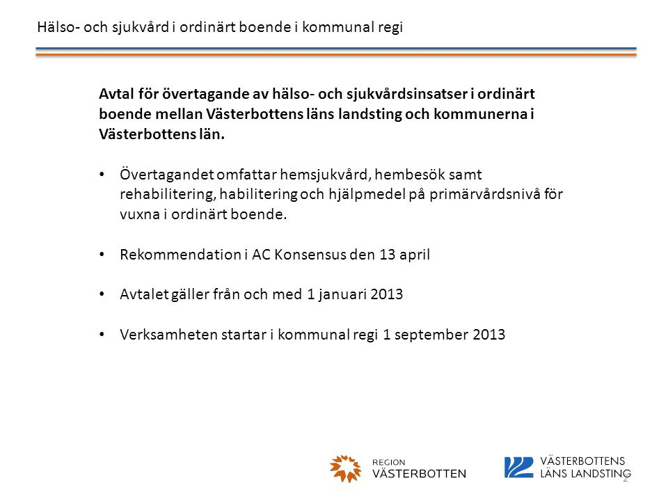 Hälso- och sjukvård i ordinärt boende i kommunal regi 2 Avtal för övertagande av hälso- och sjukvårdsinsatser i ordinärt boende mellan Västerbottens l