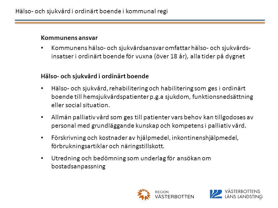 Hälso- och sjukvård i ordinärt boende i kommunal regi 6 Kommunens ansvar • Kommunens hälso- och sjukvårdsansvar omfattar hälso- och sjukvårds- insatse