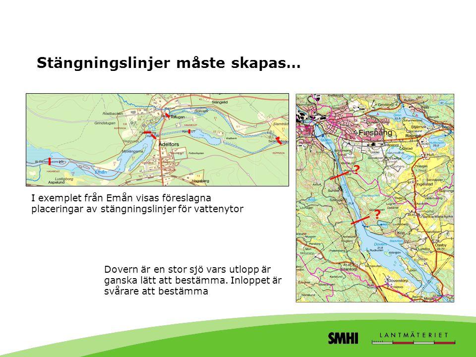 Stängningslinjer måste skapas… I exemplet från Emån visas föreslagna placeringar av stängningslinjer för vattenytor Dovern är en stor sjö vars utlopp