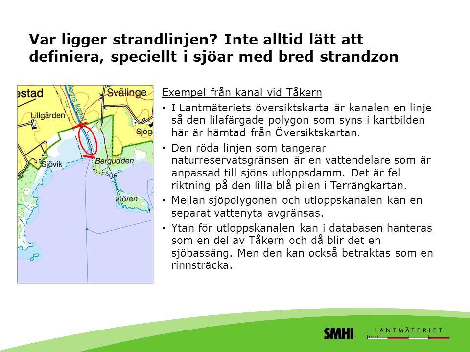 Var ligger strandlinjen? Inte alltid lätt att definiera, speciellt i sjöar med bred strandzon Exempel från kanal vid Tåkern • I Lantmäteriets översikt