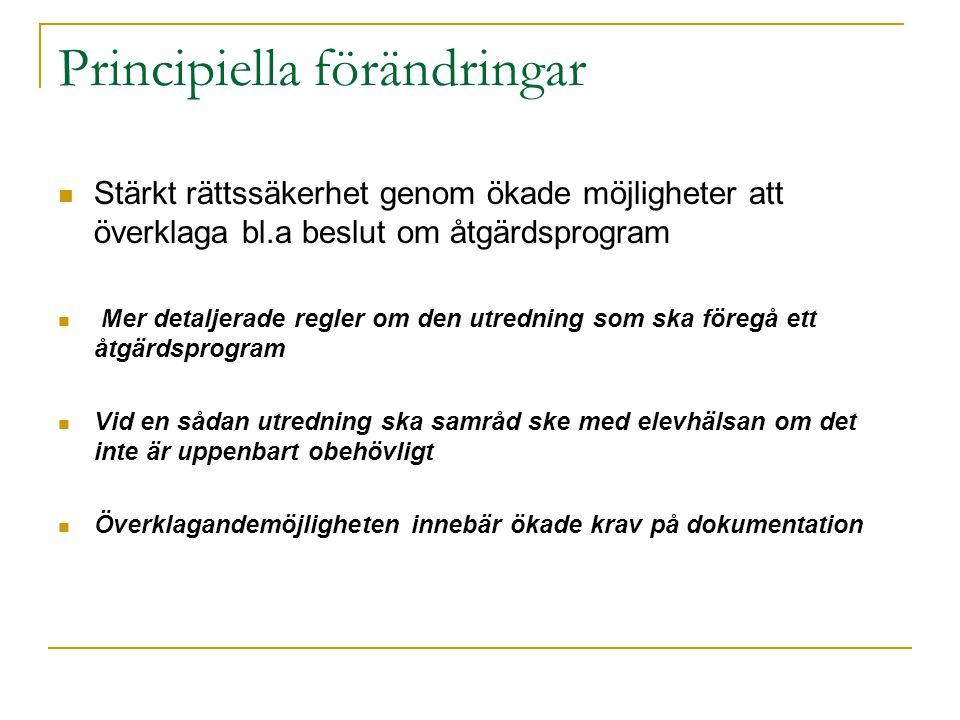 Principiella förändringar  Stärkt rättssäkerhet genom ökade möjligheter att överklaga bl.a beslut om åtgärdsprogram  Mer detaljerade regler om den utredning som ska föregå ett åtgärdsprogram  Vid en sådan utredning ska samråd ske med elevhälsan om det inte är uppenbart obehövligt  Överklagandemöjligheten innebär ökade krav på dokumentation