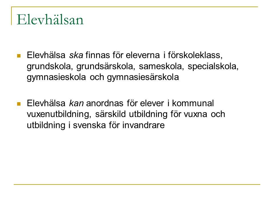 Elevhälsan  Elevhälsa ska finnas för eleverna i förskoleklass, grundskola, grundsärskola, sameskola, specialskola, gymnasieskola och gymnasiesärskola  Elevhälsa kan anordnas för elever i kommunal vuxenutbildning, särskild utbildning för vuxna och utbildning i svenska för invandrare