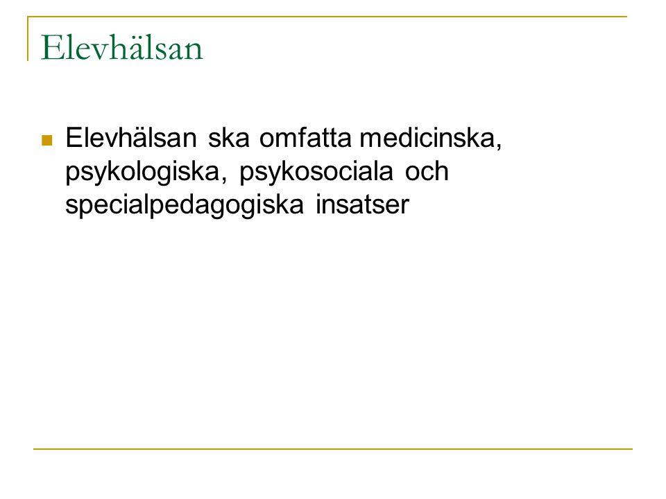 Elevhälsan  Elevhälsan ska omfatta medicinska, psykologiska, psykosociala och specialpedagogiska insatser
