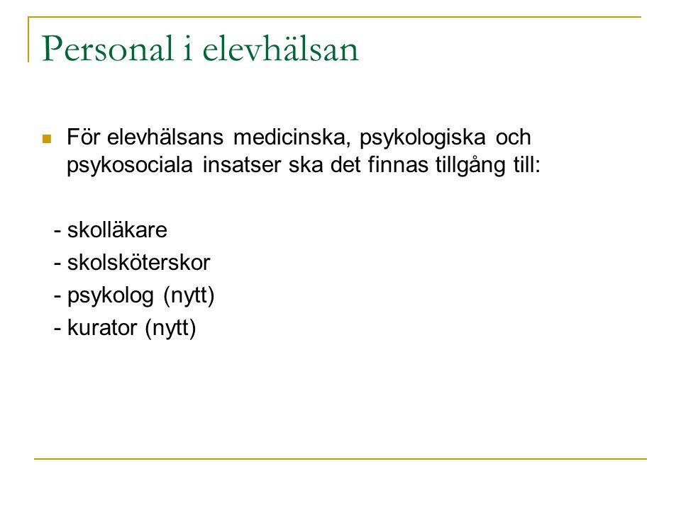 Personal i elevhälsan  För elevhälsans medicinska, psykologiska och psykosociala insatser ska det finnas tillgång till: - skolläkare - skolsköterskor - psykolog (nytt) - kurator (nytt)