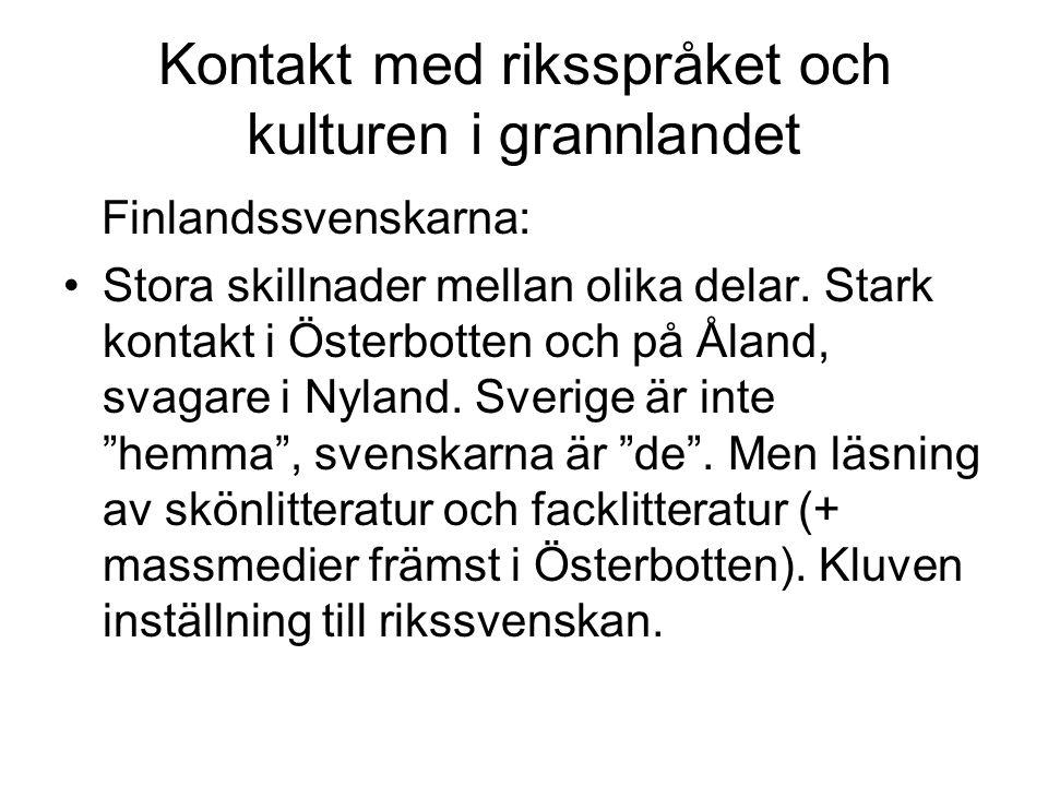 Kontakt med riksspråket och kulturen i grannlandet Finlandssvenskarna: •Stora skillnader mellan olika delar.