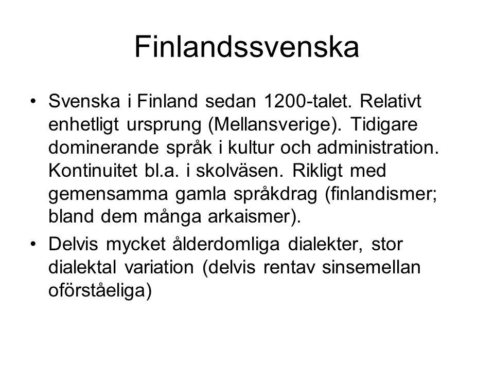 Sverigefinska •Finska i Sverige sedan medeltiden.Finsk församling i Stockholm sedan 1500-talet.