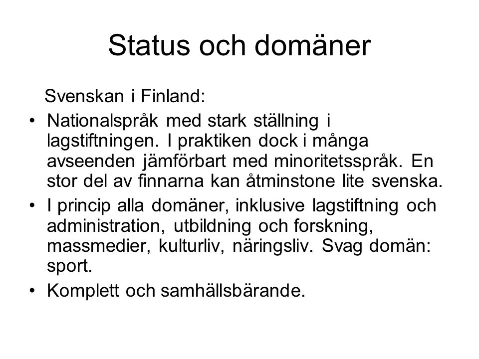 Status och domäner Svenskan i Finland: •Nationalspråk med stark ställning i lagstiftningen.