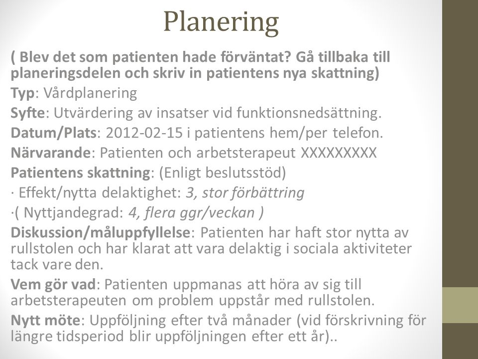 Planering ( Blev det som patienten hade förväntat? Gå tillbaka till planeringsdelen och skriv in patientens nya skattning) Typ: Vårdplanering Syfte: U