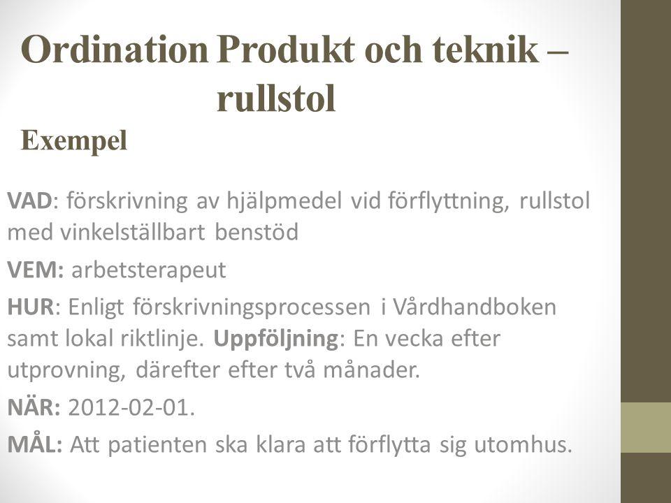 Ordination Produkt och teknik – rullstol Exempel VAD: förskrivning av hjälpmedel vid förflyttning, rullstol med vinkelställbart benstöd VEM: arbetster