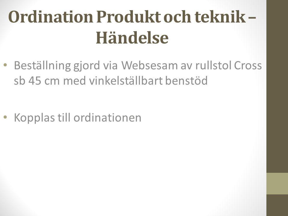 Ordination Produkt och teknik – Händelse • Utprovning och anpassning av rullstol Cross sb 45 cm, idnr xxxxxxx, med vinkelställbart benstöd till vänster ben.